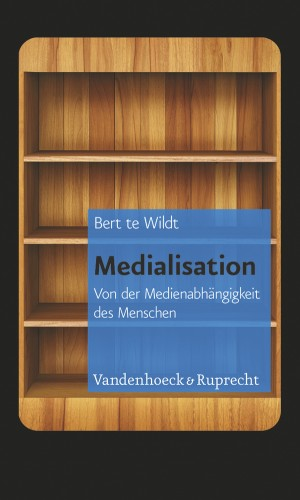 Medialisation. Mensch im Medium - Bert te Wildt